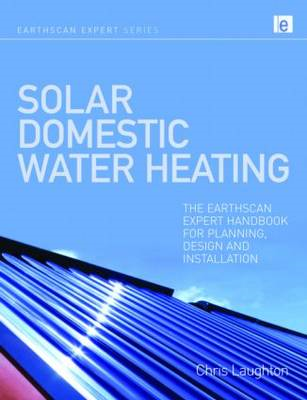 Solar Domestic Water Heating: The Earthscan Expert Handbook for Planning, Design and Installation (BOK)