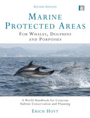 Marine Protected Areas for Whales, Dolphins and Porpoises: A World Handbook for Cetacean Habitat Con (BOK)