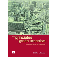 The Principles of Green Urbanism: Transforming the City for Sustainability (BOK)