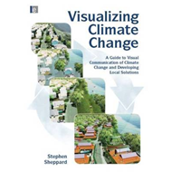 Visualizing Climate Change: A Guide to Visual Communication of Climate Change and Developing Local S (BOK)