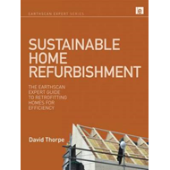 Sustainable Home Refurbishment: The Earthscan Expert Guide to Retrofitting Homes for Efficiency (BOK)