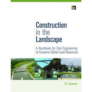 Construction in the Landscape: A Handbook for Civil Engineering to Conserve Global Land Resources (BOK)