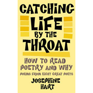 Catching Life by the Throat: How to Read Poetry and Why (BOK)