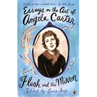 Essays on the Art of Angela Carter: Flesh and the Mirror (BOK)