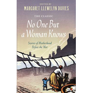 No One But a Woman Knows: Stories of Motherhood Before the War (BOK)