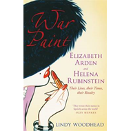 War Paint: Elizabeth Arden and Helena Rubinstein - Their Lives, Their Times, Their Rivalry (BOK)
