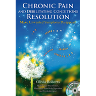 Chronic Pain and Debilitating Conditions Resolution: Make Unwanted Symptoms Disappear (BOK)