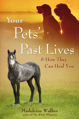 Your Pets Past Lives: And How They Can Heal You (BOK)