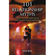 101 Relationship Myths: How to Stop Them from Sabotaging Your Happiness (BOK)