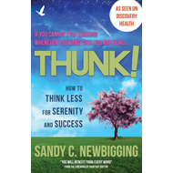 Thunk!: How to Think Less for Serenity and Success (BOK)