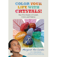 Color Your Life with Crystals: Your First Guide to Crystals, Colors and Chakras (BOK)