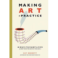 Making Art a Practice: 30 Ways to Paint a Pipe (How to Be the Artist You Are) (BOK)