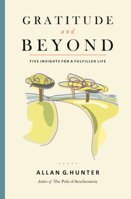 Gratitude and Beyond: Five Insights for a Fulfilled Life (BOK)