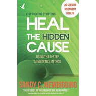 Heal the Hidden Cause: Using the 5 Step Mind Detox Method (BOK)