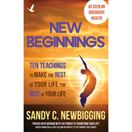 New Beginnings: Ten Teachings for Making the Rest of Your Life the Best of Your Life (BOK)