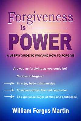 Forgiveness is Power: A User's Guide to Why and How to Forgive (BOK)