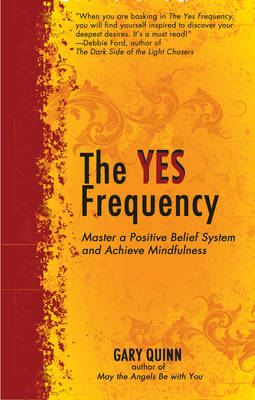 The Yes Frequency: Master a Positive Belief System and Achieve Mindfulness (BOK)