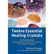 Twelve Essential Healing Crystals: Your First Aid Manual for Preventing and Treating Common Ailments (BOK)
