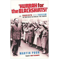 Hurrah for the Blackshirts!: Fascists and Fascism in Britain Between the Wars (BOK)