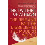 The Twilight of Atheism: The Rise and Fall of Disbelief in the Modern World (BOK)