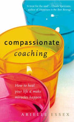 Compassionate Coaching: How to Heal Your Life and Make Miracles Happen (BOK)