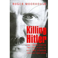 Killing Hitler: The Third Reich and the Plots Against the Fuhrer (BOK)
