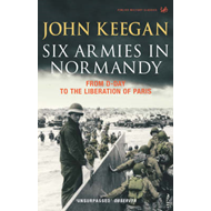 Six Armies in Normandy: From D-Day to the Liberation of Paris June 6th-August 25th,1944 (BOK)