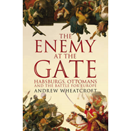 The Enemy at the Gate: Habsburgs, Ottomans and the Battle for Europe (BOK)