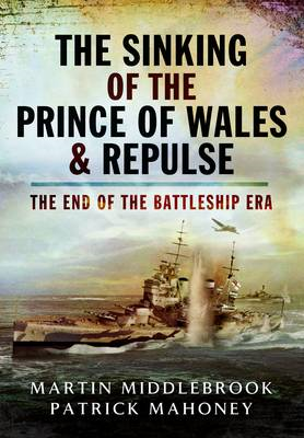 The Sinking of the Prince of Wales & Repulse: The End of a Battleship Era? (BOK)