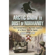 Arctic Snow to Dust of Normandy: The Extraordinary Wartime Exploits of a Naval Special Agent (BOK)