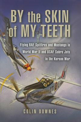 By the Skin of My Teeth: The Memoirs of an RAF Mustang Pilot in World War II and of Flying Sabres wi (BOK)