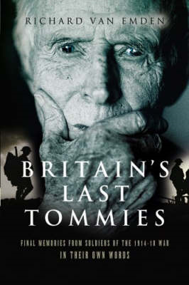 Britain's Last Tommies: Final Memories from Soldiers of the 1914-1918 War, In Their Own Words (BOK)