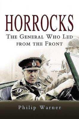 Horrocks, The General Who Led from the Front (BOK)