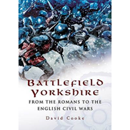 Battlefield Yorkshire: From the Dark Ages to the English Civil Wars (BOK)
