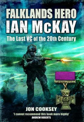 Falklands Hero: Ian McKay, the Last VC of the 20th Century (BOK)