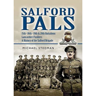Salford Pals , A History of the Salford Brigade: 15th, 16th, 19th and 20th Battalions Lancashire Fus (BOK)
