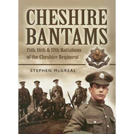The Cheshire Bantams: 15th, 16th and 17th Battalions of the Cheshire Regiment (BOK)