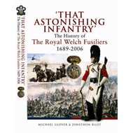 That Astonishing Infantry: The History of the Royal Welch Fusiliers 1689-2006 (BOK)
