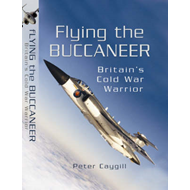 Flying the Buccaneer: Britain's Cold War Warrior (BOK)