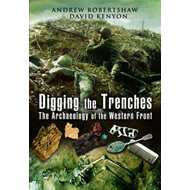 Digging the Trenches: The Archaeology of the Western Front (BOK)
