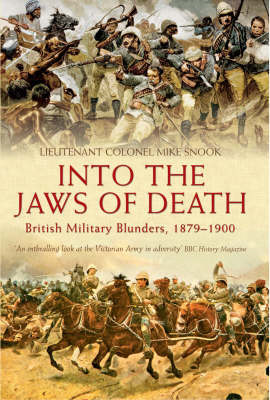 Into the Jaws of Death: British Military Blunders 1879 - 1900 (BOK)