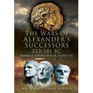 The Wars of Alexander's Successors 323 - 281 BC: v. 1: Commanders and Campaigns (BOK)
