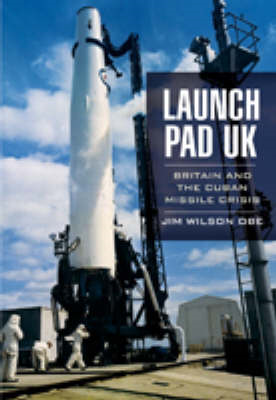 Launch Pad UK: Britain and the Cuban Missile Crisis (BOK)