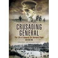 The Crusading General: The Life of General Sir Bernard Paget GCB DSO MC (BOK)