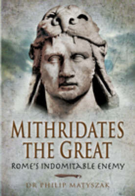 Mithridates the Great: Rome's Indomitable Enemy (BOK)