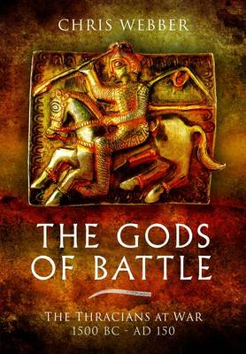 The Gods of Battle: The Thracians at War, 1500 BC-150 AD. (BOK)