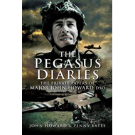 The Pegasus Diaries: The Private Papers of Major John Howard DSO (BOK)