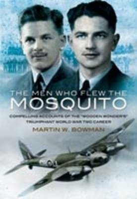 The Men Who Flew the Mosquito: Compelling Account of the 'Wooden Wonders' Triumphant WW2 Career (BOK)