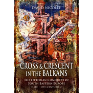 Cross and Crescent in the Balkans: The Ottoman Conquest of Southeastern Europe (BOK)