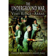 The Underground War: Vimy Ridge to Arras (BOK)